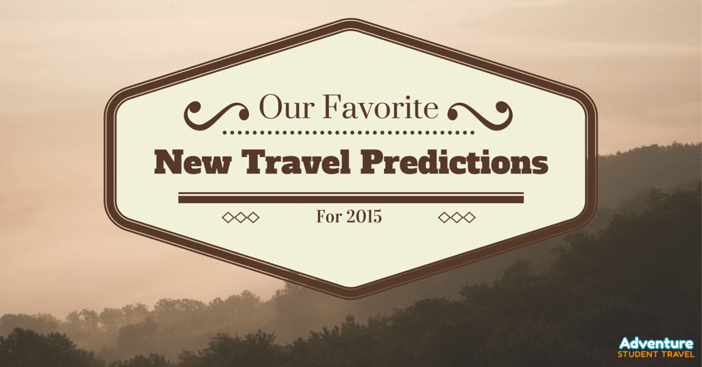 Our Favorite New Travel Predictions for 2015