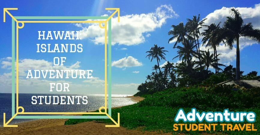 Hawaii: Islands of Adventure for Students