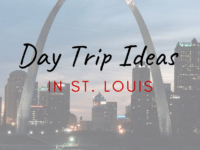 Day Trip Ideas in St. Louis